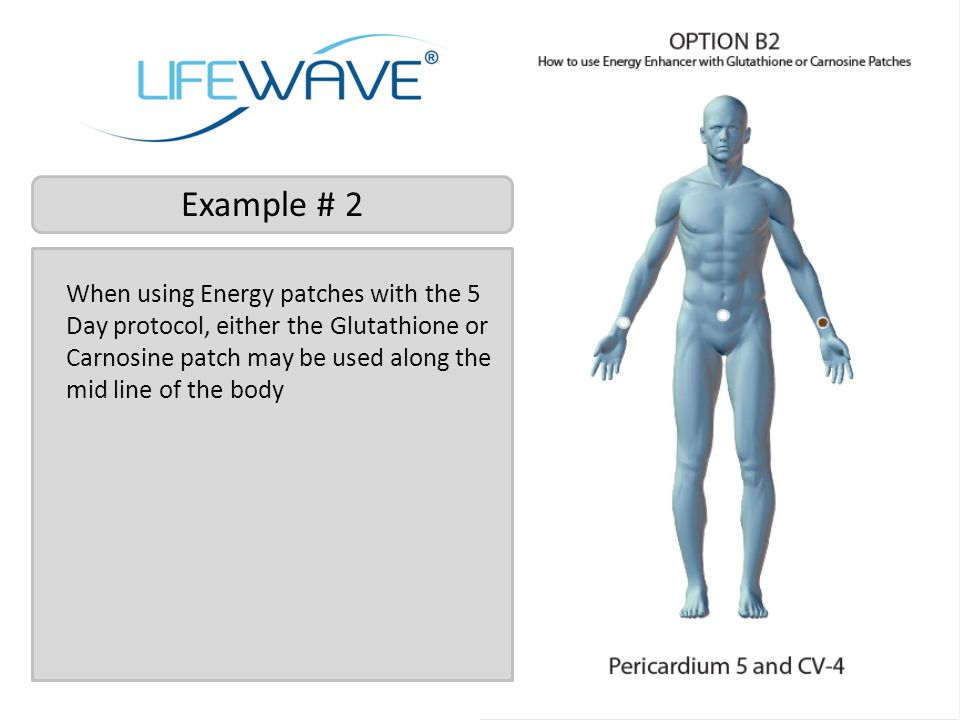 Example # 2 When using Energy patches with the 5 Day protocol, either the Glutathione or Carnosine patch may be used along the mid line of the body