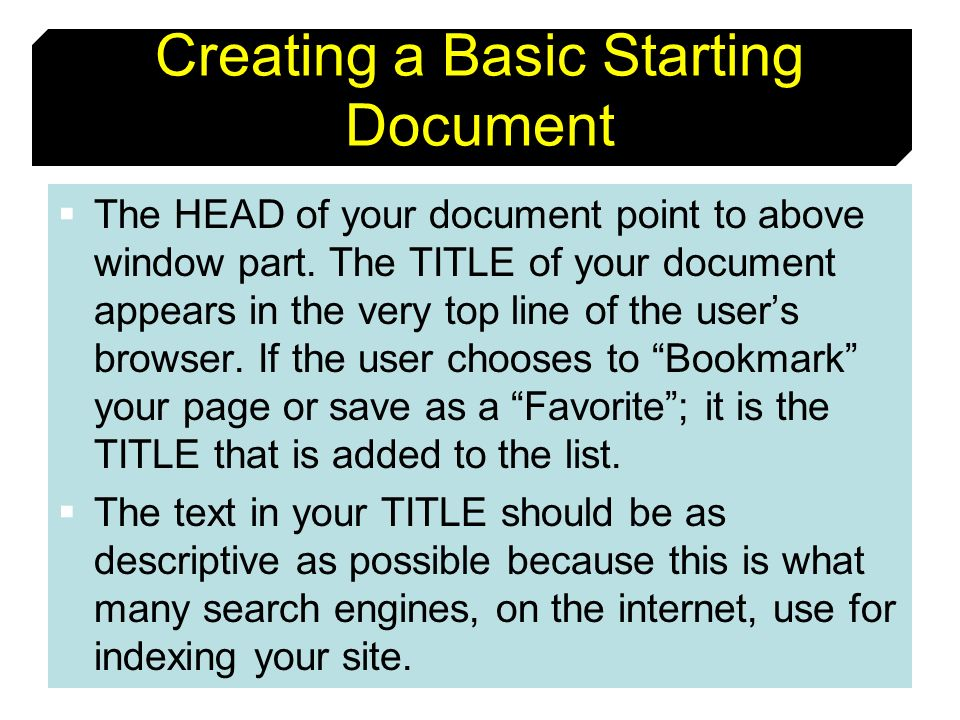 10 Creating a Basic Starting Document The HEAD of your document point to above window part. The TITLE of your document appears in the very top line of