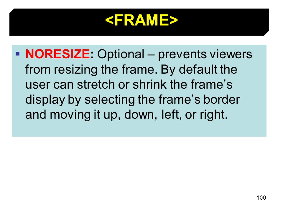 100 NORESIZE: Optional – prevents viewers from resizing the frame. By default the user can stretch or shrink the frames display by selecting the frame