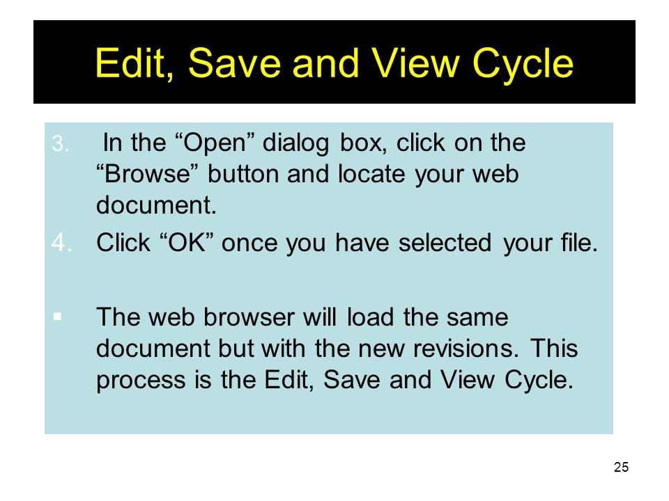 25 Edit, Save and View Cycle 3. In the Open dialog box, click on the Browse button and locate your web document. 4.Click OK once you have selected you