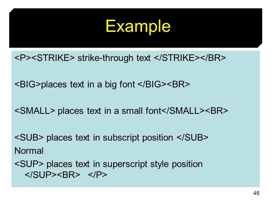 46 Example strike-through text places text in a big font places text in a small font places text in subscript position Normal places text in superscri