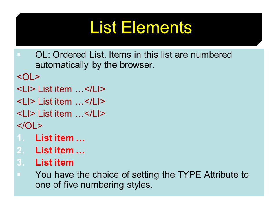 50 List Elements OL: Ordered List. Items in this list are numbered automatically by the browser. List item … 1.List item … 2.List item … 3.List item Y