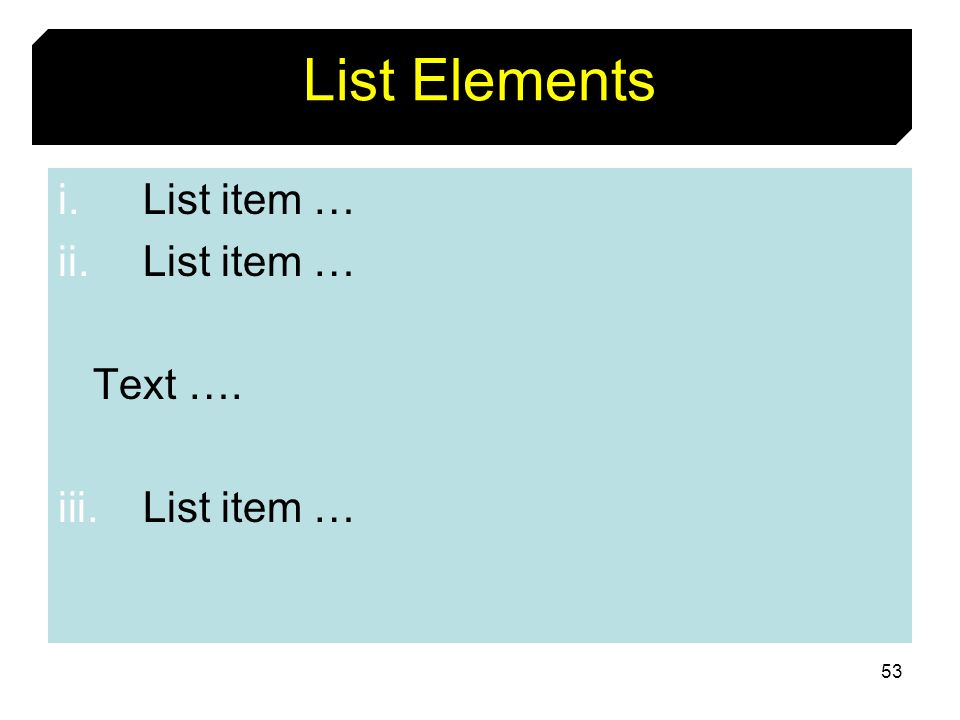 53 List Elements i.List item … ii.List item … Text …. iii.List item …