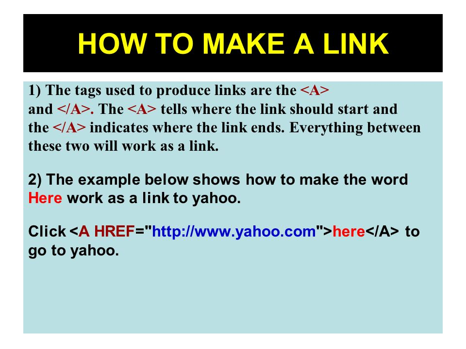 65 HOW TO MAKE A LINK 1) The tags used to produce links are the and. The tells where the link should start and the indicates where the link ends. Ever