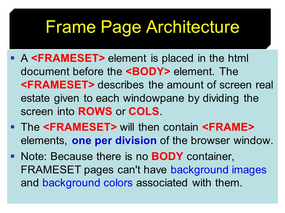 91 Frame Page Architecture A element is placed in the html document before the element. The describes the amount of screen real estate given to each w