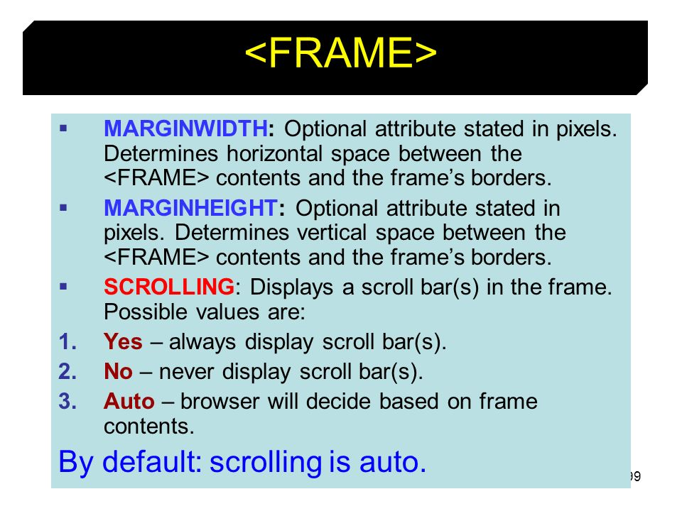 99 MARGINWIDTH: Optional attribute stated in pixels. Determines horizontal space between the contents and the frames borders. MARGINHEIGHT: Optional a