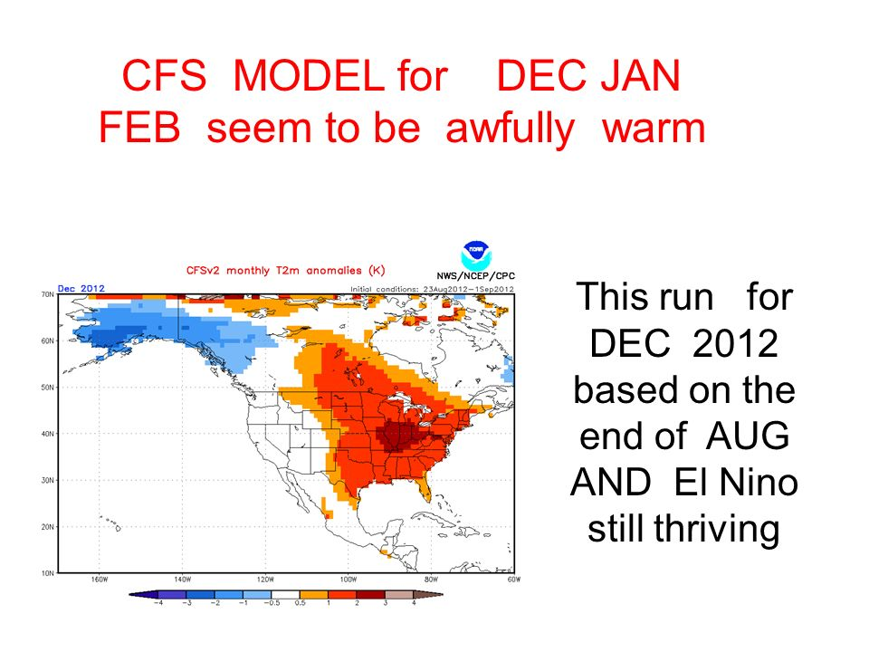 CFS MODEL for DEC JAN FEB seem to be awfully warm This run for DEC 2012 based on the end of AUG AND El Nino still thriving