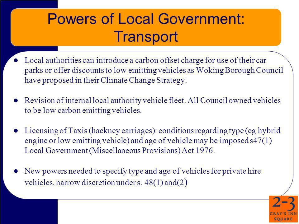 Powers of Local Government: Transport Local authorities can introduce a carbon offset charge for use of their car parks or offer discounts to low emit