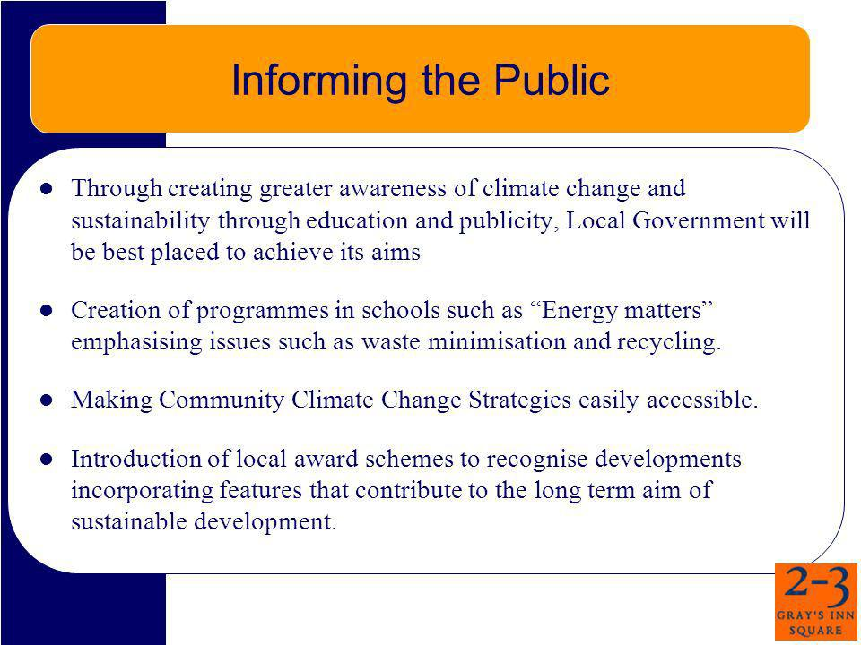 Informing the Public Through creating greater awareness of climate change and sustainability through education and publicity, Local Government will be