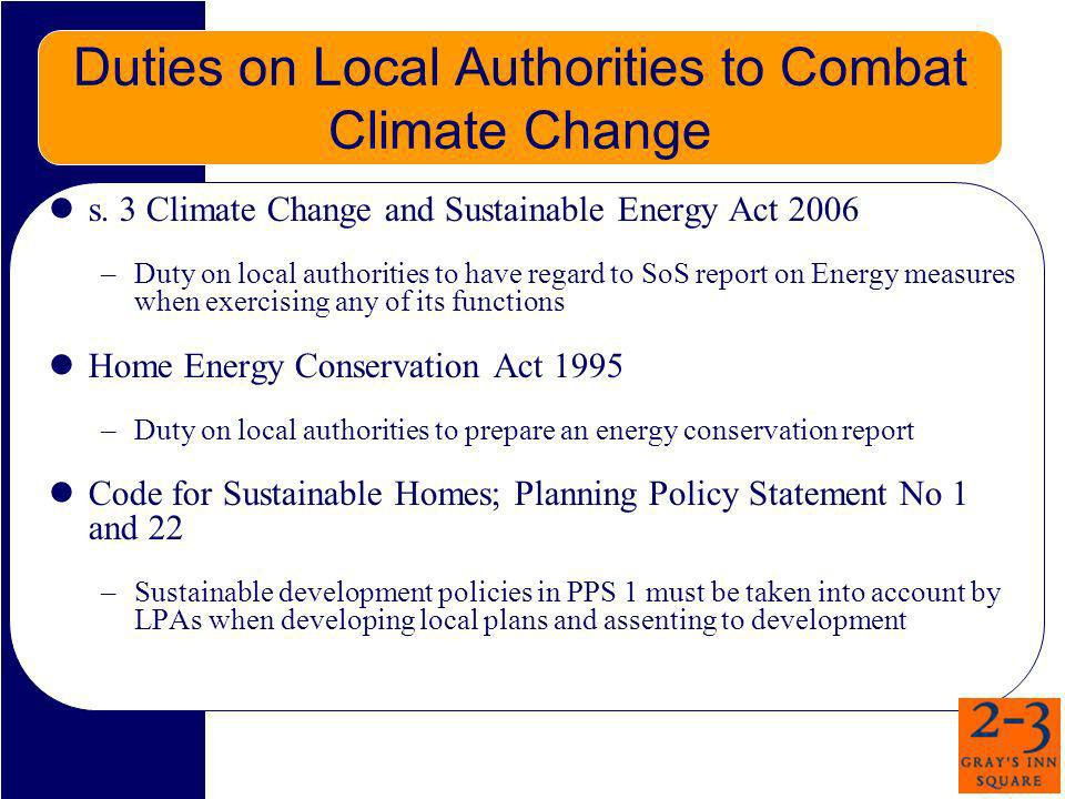 Duty as Best Value Authorities Section 3 Local Government Act 1999: general duty of principal councils to have regard to economy, efficiency and effectiveness Well being powers drafted widely to assist Local Authorities to achieve best value duties Measures to reduce climate change must be taken with BV considerations in mind