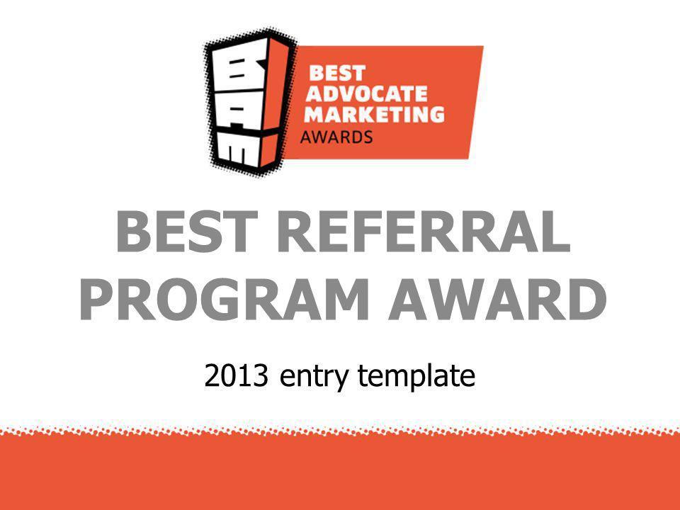 2013 entry template BEST REFERRAL PROGRAM AWARD