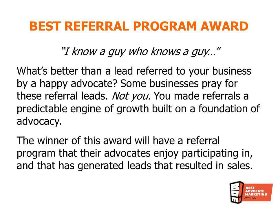 BEST REFERRAL PROGRAM AWARD What were the goals for your advocate referral program in 2013.
