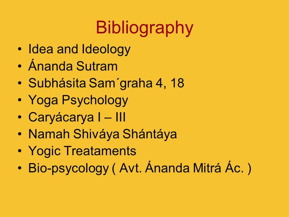 Bibliography Idea and Ideology Ánanda Sutram Subhásita Sam´graha 4, 18 Yoga Psychology Caryácarya I – III Namah Shiváya Shántáya Yogic Treataments Bio