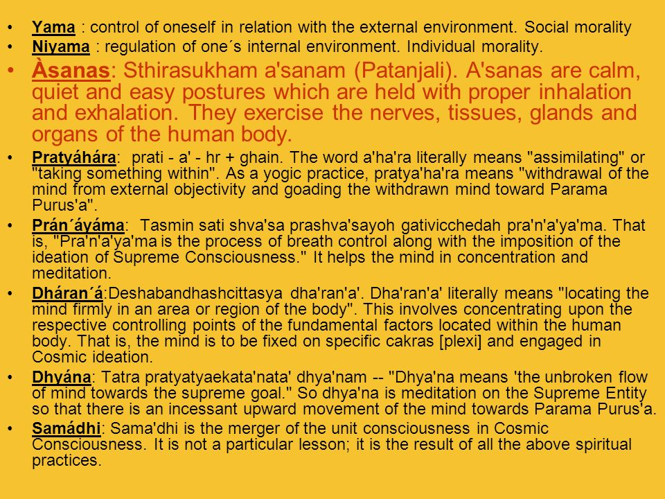 Yama : control of oneself in relation with the external environment. Social morality Niyama : regulation of one´s internal environment. Individual mor