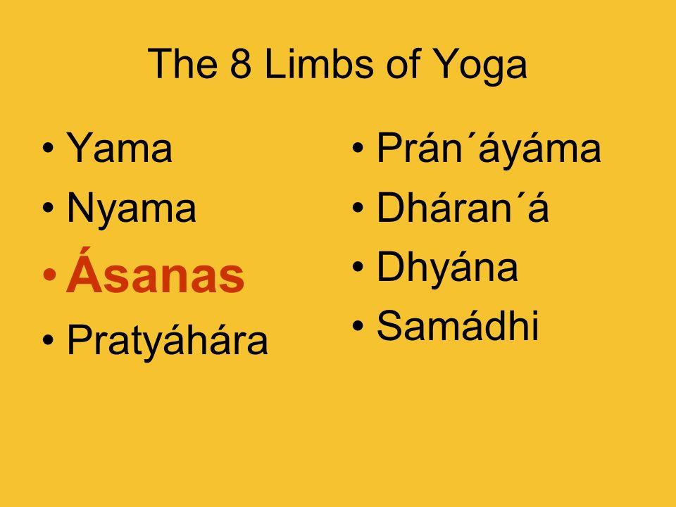 The 8 Limbs of Yoga Yama Nyama Ásanas Pratyáhára Prán´áyáma Dháran´á Dhyána Samádhi