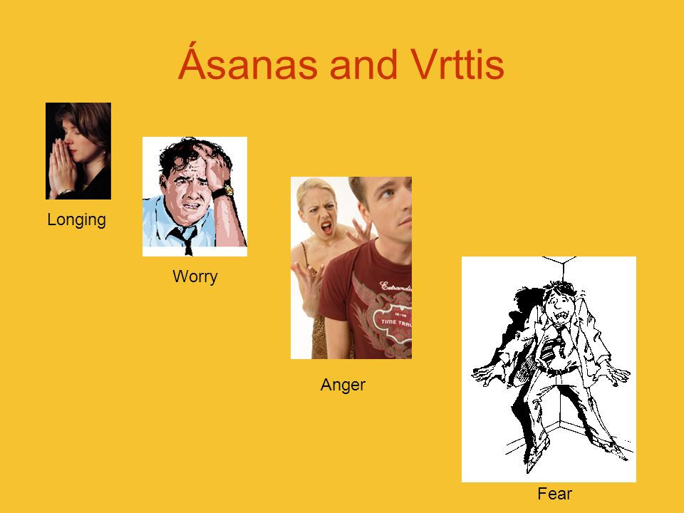 Ásanas and Vrttis Longing Worry Anger Fear