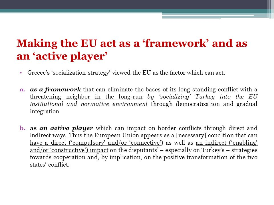 Making the EU act as a framework and as an active player Greeces socialization strategy viewed the EU as the factor which can act: a.as a framework th