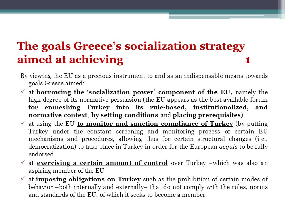 The goals Greeces socialization strategy aimed at achieving1 By viewing the EU as a precious instrument to and as an indispensable means towards goals