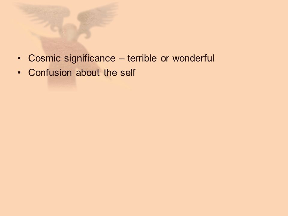 Cosmic significance – terrible or wonderful Confusion about the self