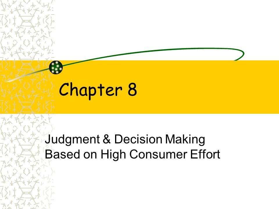 Chapter 8 Judgment & Decision Making Based on High Consumer Effort