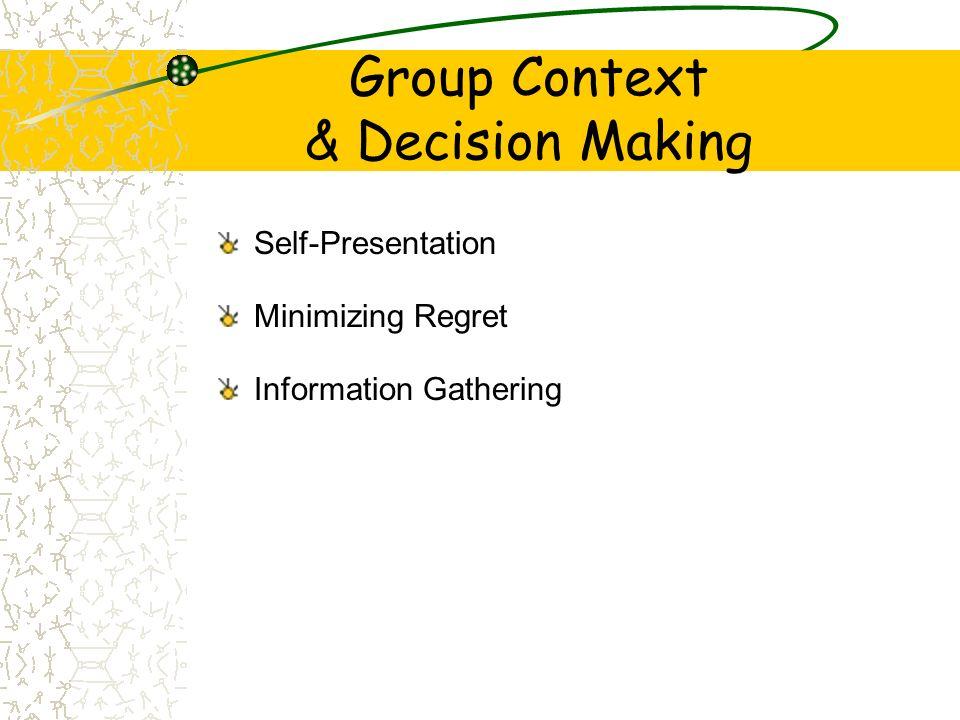 Group Context & Decision Making Self-Presentation Minimizing Regret Information Gathering