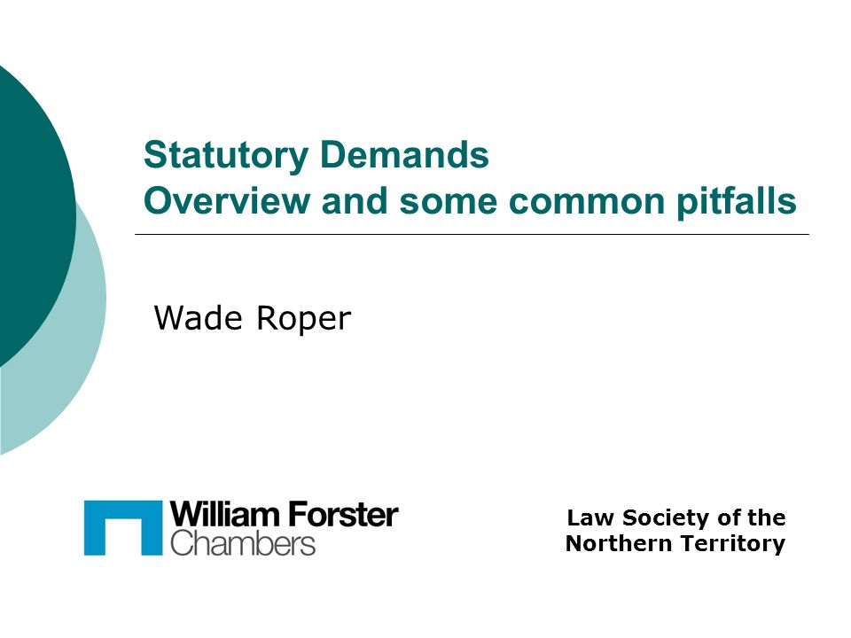 Statutory Demands Overview and some common pitfalls Law Society of the Northern Territory Wade Roper