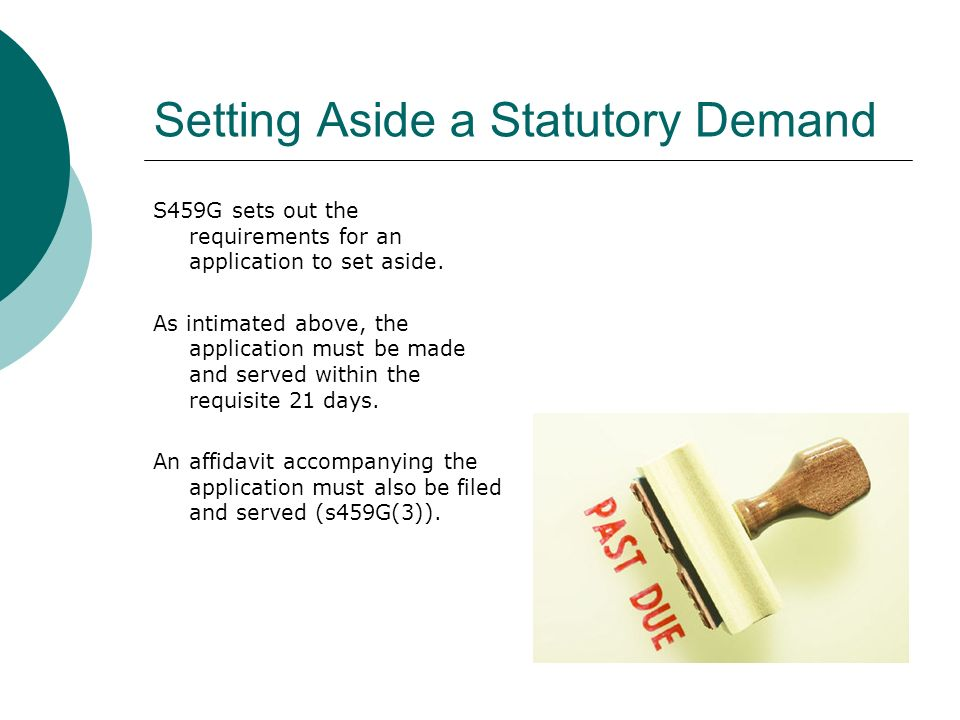 Setting Aside a Statutory Demand S459G sets out the requirements for an application to set aside.