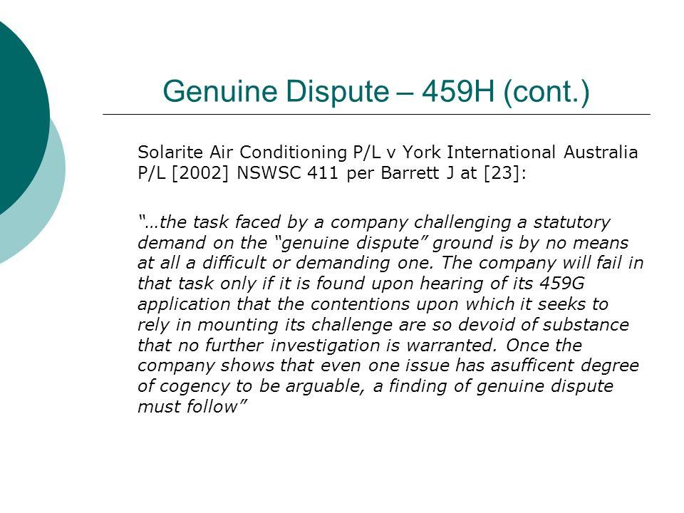 Genuine Dispute – 459H (cont.) Solarite Air Conditioning P/L v York International Australia P/L [2002] NSWSC 411 per Barrett J at [23]: …the task face
