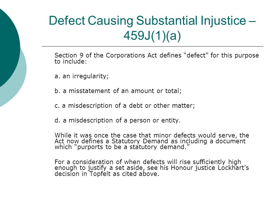 Defect Causing Substantial Injustice – 459J(1)(a) Section 9 of the Corporations Act defines defect for this purpose to include: a.