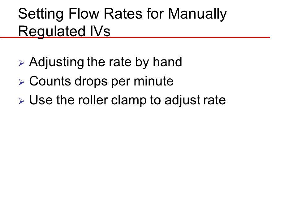 Calculating flow rates - Manually Formula method V X C (gtt factor) = R T Volume (mL) X drop factor (gtt per mL)= Rate (gtt/min) Time (min) Physician orders: D5W IV at 125 mL/hr.