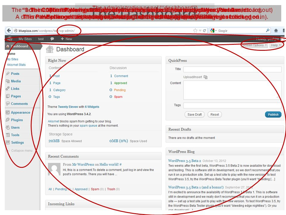 The Dashboard The administration panel (dashboard) is usually at http://[yourwebsite.com]/ wp-admin The admin bar tells you what site you are editing,