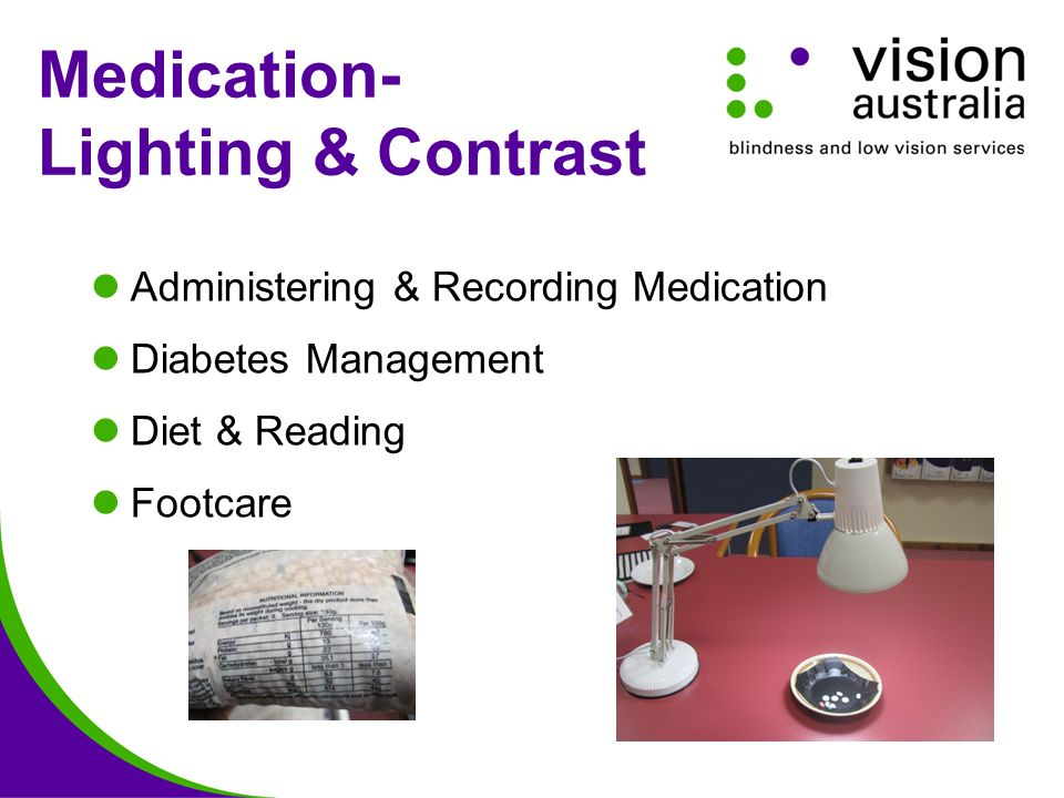 Medication- Lighting & Contrast Administering & Recording Medication Diabetes Management Diet & Reading Footcare