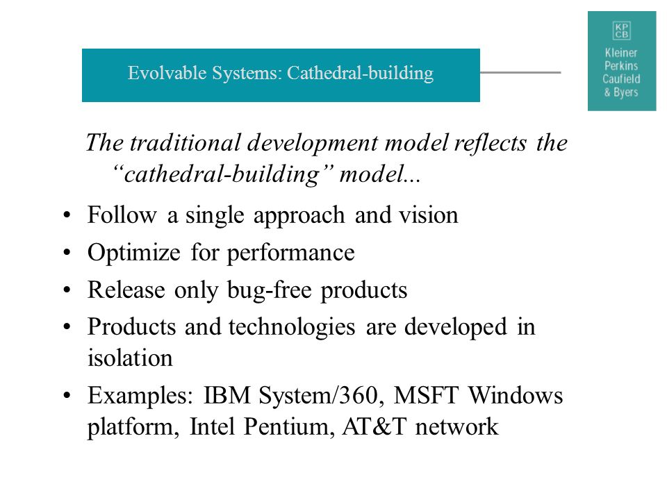 Evolvable Systems: Cathedral-building The traditional development model reflects the cathedral-building model... Follow a single approach and vision O