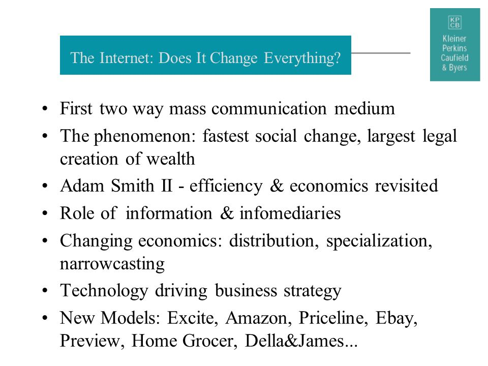 The Internet: Does It Change Everything? First two way mass communication medium The phenomenon: fastest social change, largest legal creation of weal