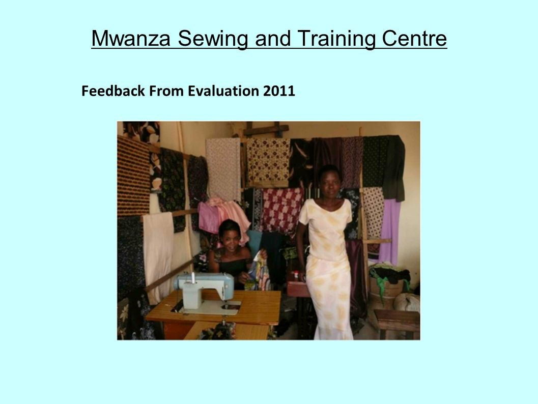 Mwanza Sewing and Training Centre Feedback From Evaluation 2011
