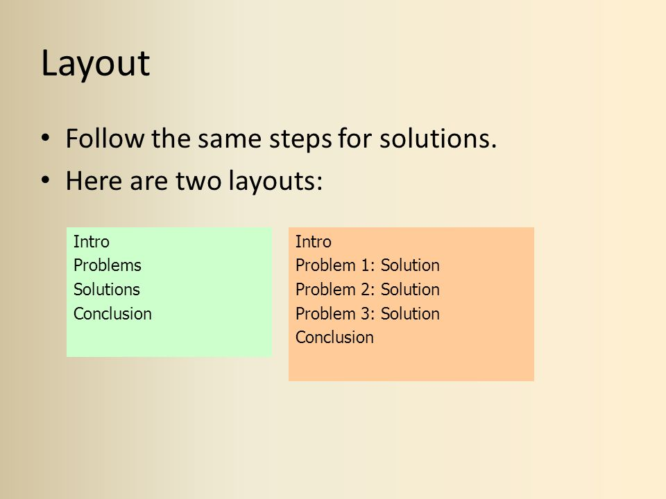 Layout Follow the same steps for solutions. Here are two layouts: Intro Problem 1: Solution Problem 2: Solution Problem 3: Solution Conclusion Intro P