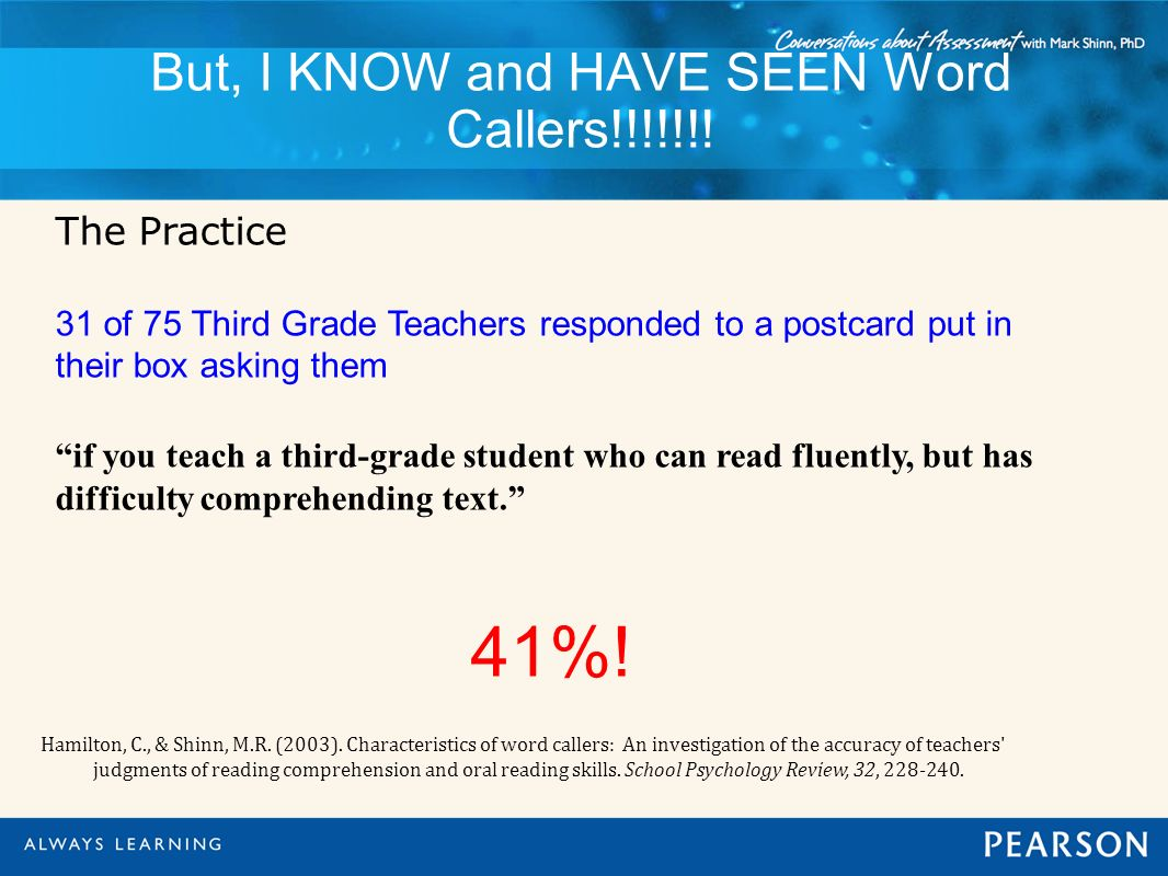 But, I KNOW and HAVE SEEN Word Callers!!!!!!! The Practice 31 of 75 Third Grade Teachers responded to a postcard put in their box asking them if you t
