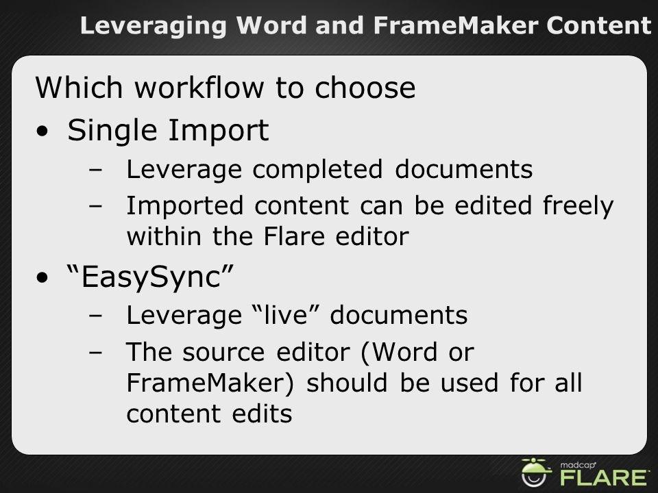 Leveraging Word and FrameMaker Content Which workflow to choose Single Import –Leverage completed documents –Imported content can be edited freely wit