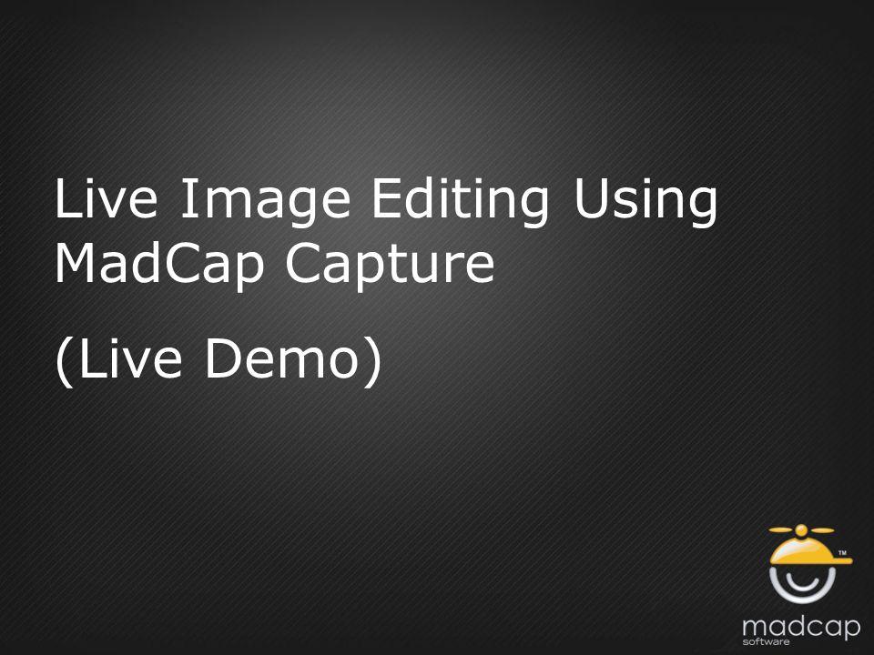 Live Image Editing Using MadCap Capture (Live Demo)