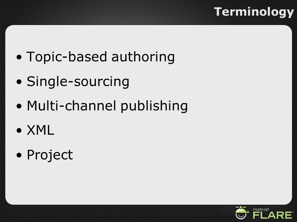 Terminology Topic-based authoring Single-sourcing Multi-channel publishing XML Project