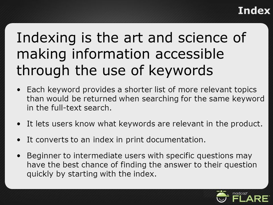Index Indexing is the art and science of making information accessible through the use of keywords Each keyword provides a shorter list of more releva
