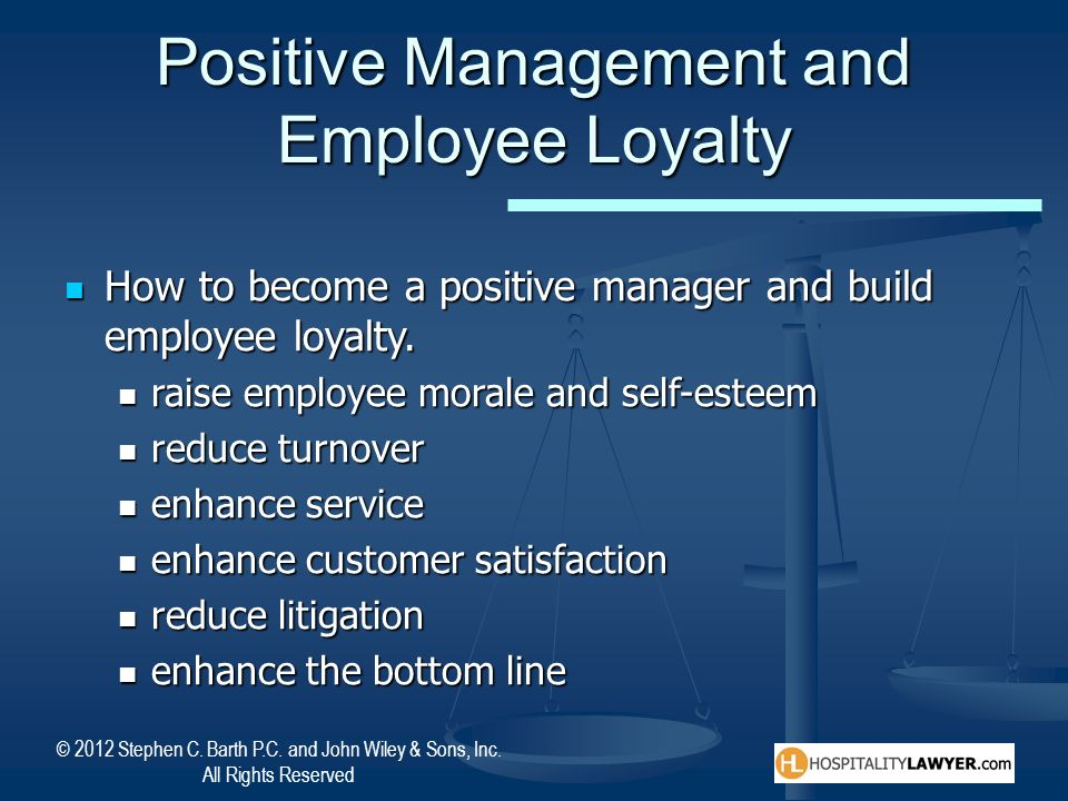 © 2012 Stephen C. Barth P.C. and John Wiley & Sons, Inc. All Rights Reserved Positive Management and Employee Loyalty How to become a positive manager