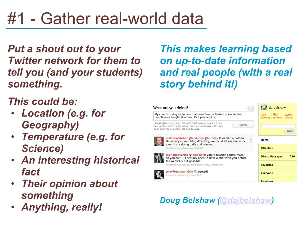 #1 - Gather real-world data Put a shout out to your Twitter network for them to tell you (and your students) something.