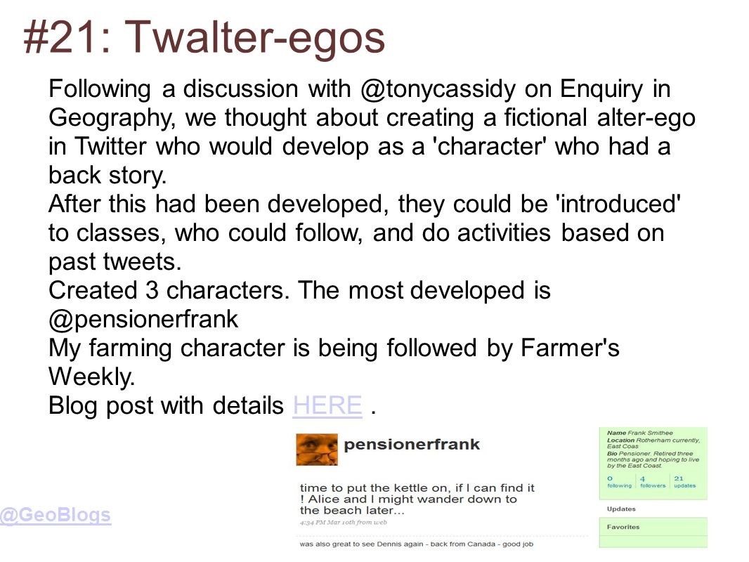 #21: Following a discussion on Enquiry in Geography, we thought about creating a fictional alter-ego in Twitter who would develop as a character who had a back story.