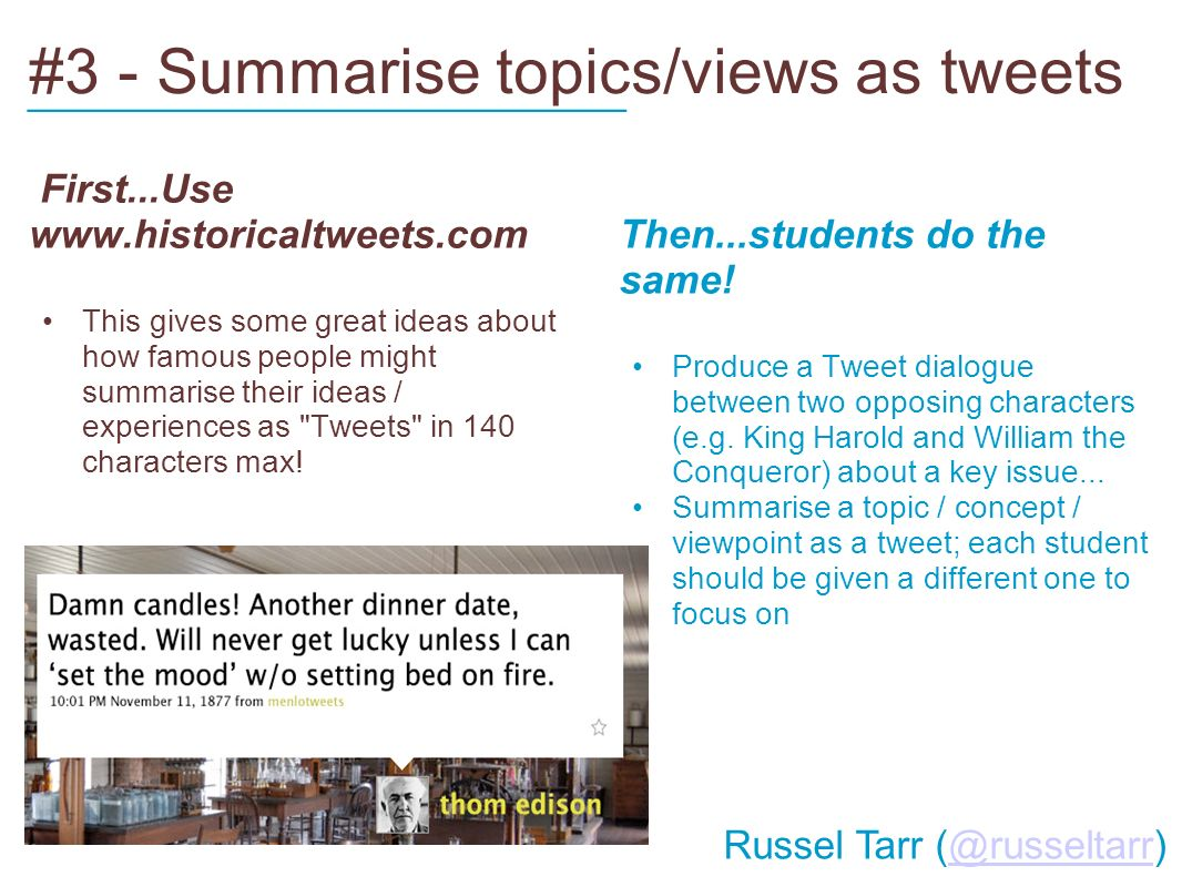 #3 - Summarise topics/views as tweets First...Use   This gives some great ideas about how famous people might summarise their ideas / experiences as Tweets in 140 characters max.