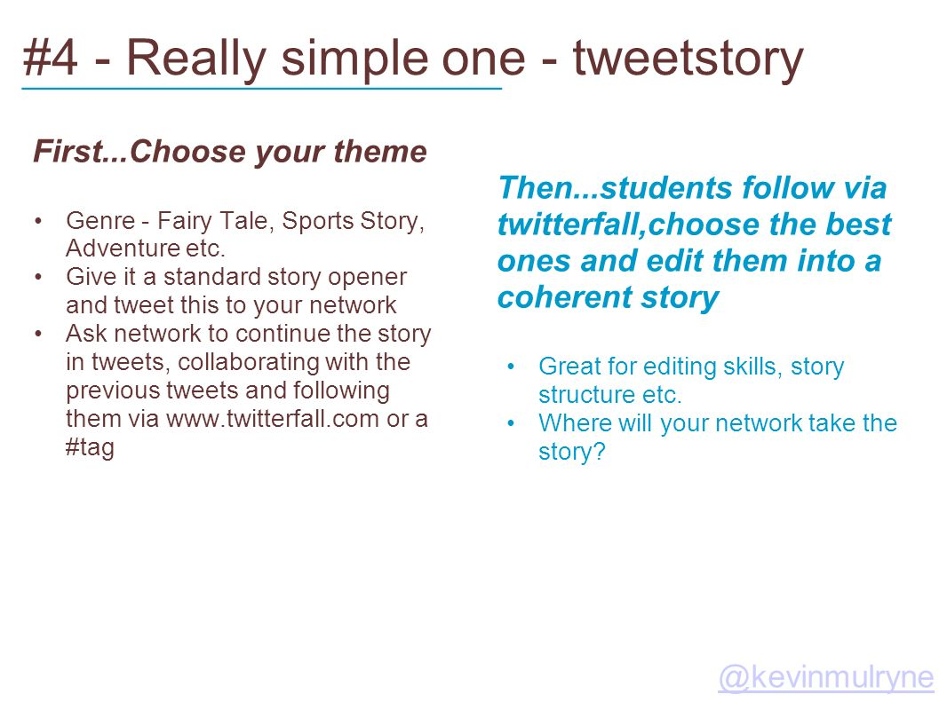 #4 - Really simple one - tweetstory First...Choose your theme Genre - Fairy Tale, Sports Story, Adventure etc.