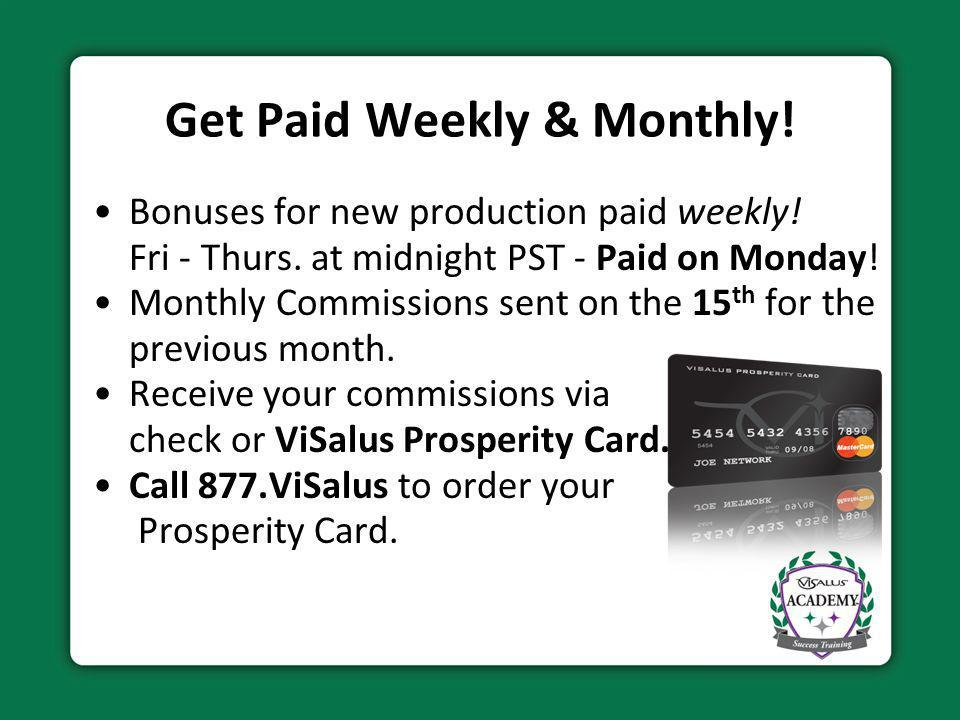 Get Paid Weekly & Monthly! Bonuses for new production paid weekly! Fri - Thurs. at midnight PST - Paid on Monday! Monthly Commissions sent on the 15 t