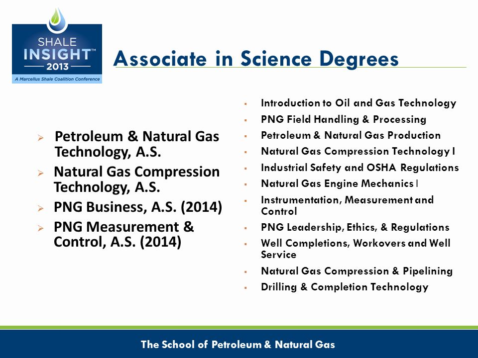 Associate in Science Degrees Petroleum & Natural Gas Technology, A.S. Natural Gas Compression Technology, A.S. PNG Business, A.S. (2014) PNG Measureme