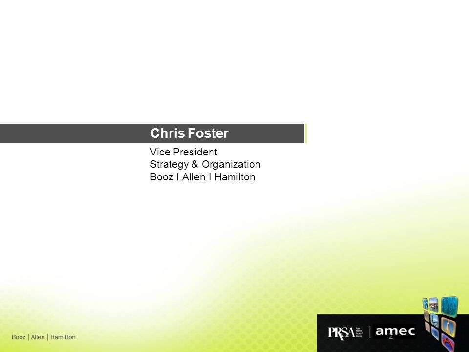 2 Chris Foster Vice President Strategy & Organization Booz I Allen I Hamilton