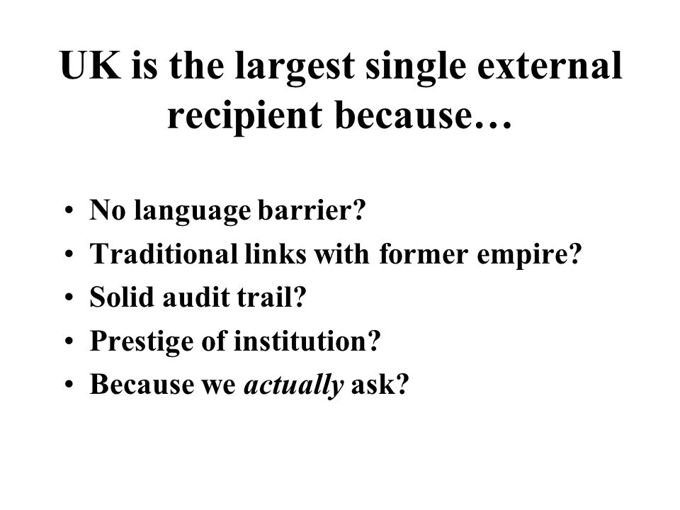 UK is the largest single external recipient because… No language barrier.